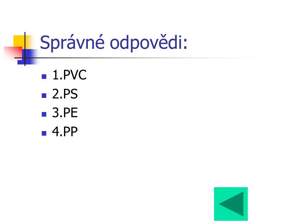 Správné odpovědi: 1.PVC 2.PS 3.PE 4.PP