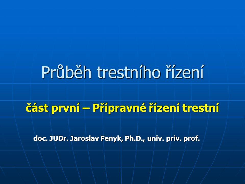Průběh trestního řízení část první – Přípravné řízení trestní doc. JUDr. Jaroslav Fenyk, Ph.D., univ. priv. prof.