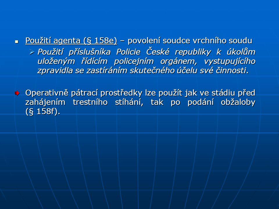 Použití agenta (§ 158e) – povolení soudce vrchního soudu Použití agenta (§ 158e) – povolení soudce vrchního soudu  Použití příslušníka Policie České