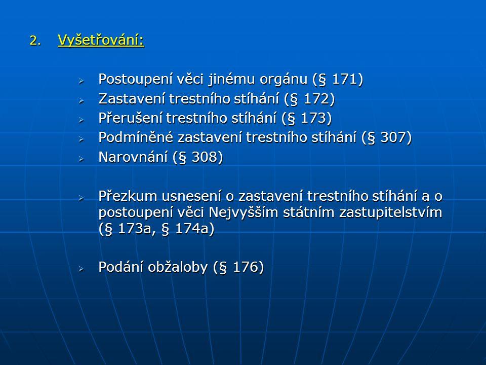 2. Vyšetřování:  Postoupení věci jinému orgánu (§ 171)  Zastavení trestního stíhání (§ 172)  Přerušení trestního stíhání (§ 173)  Podmíněné zastav