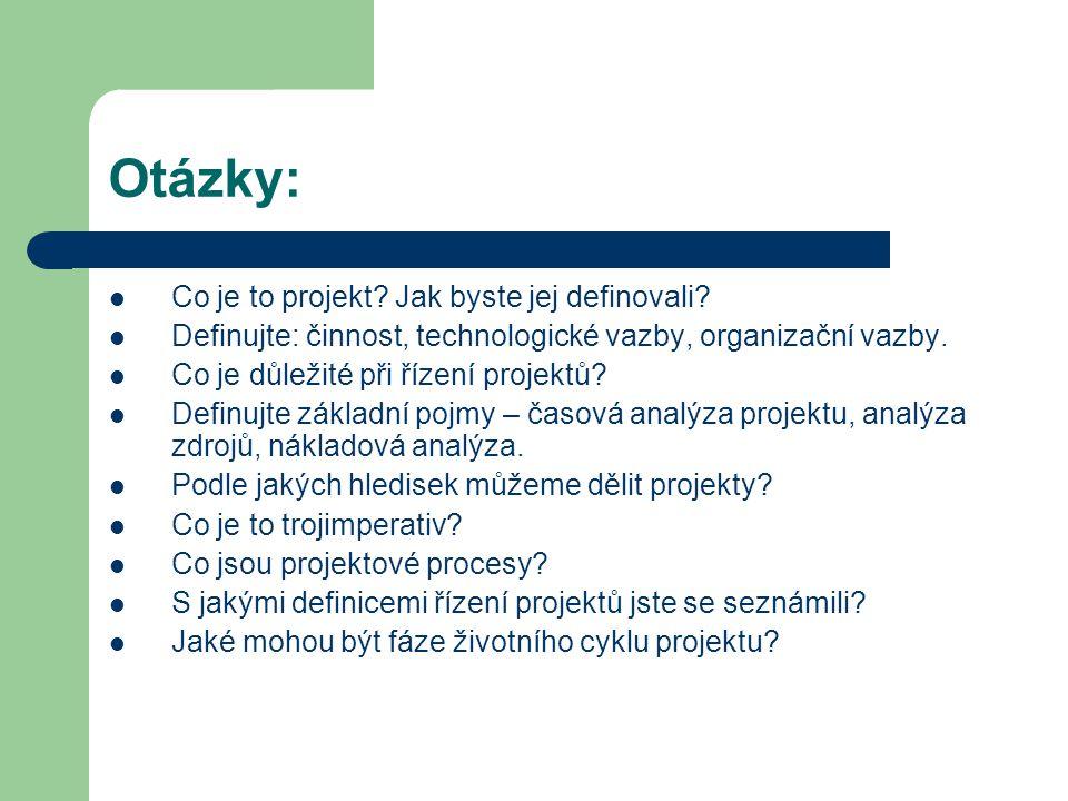 Otázky: Co je to projekt? Jak byste jej definovali? Definujte: činnost, technologické vazby, organizační vazby. Co je důležité při řízení projektů? De