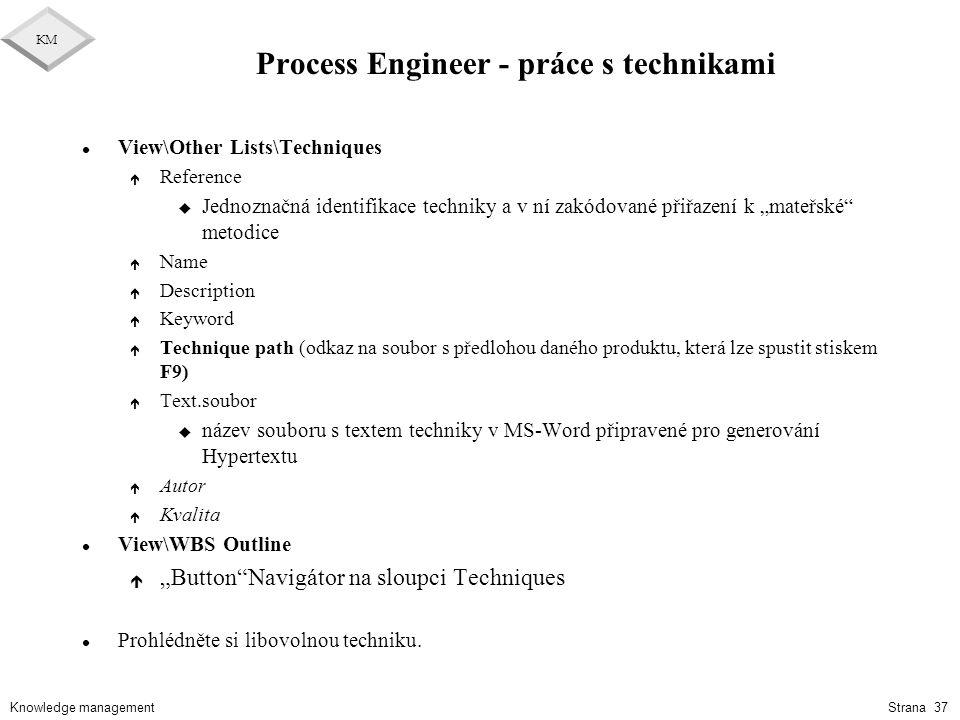Knowledge management KM Strana 37 Process Engineer - práce s technikami l View\Other Lists\Techniques é Reference u Jednoznačná identifikace techniky