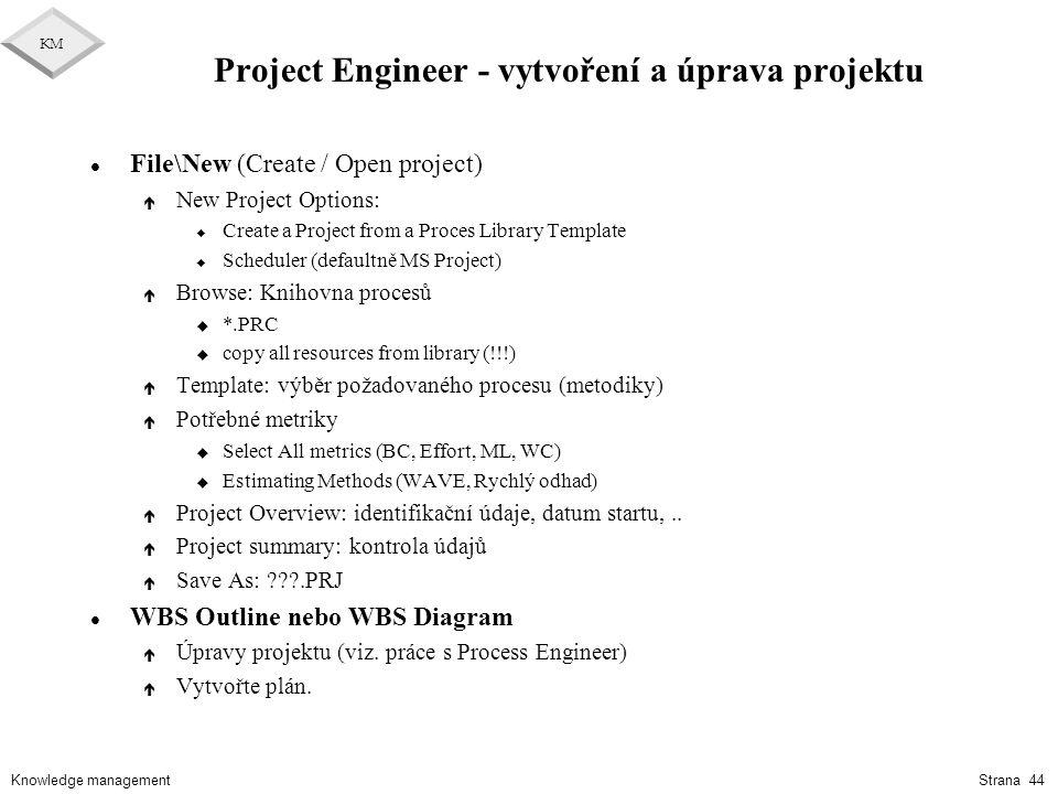 Knowledge management KM Strana 44 Project Engineer - vytvoření a úprava projektu l File\New (Create / Open project) é New Project Options: u Create a