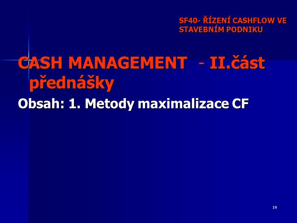 19 SF40- ŘÍZENÍ CASHFLOW VE STAVEBNÍM PODNIKU CASH MANAGEMENT - II.část přednášky Obsah: 1.