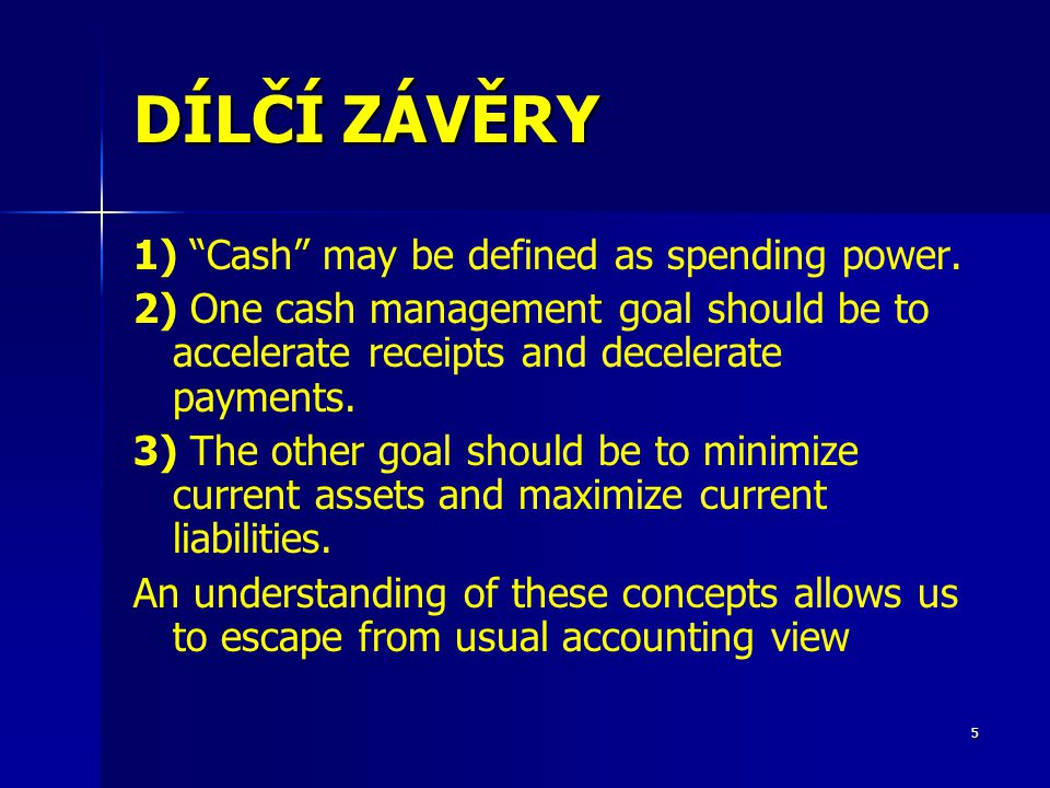 5 DÍLČÍ ZÁVĚRY 1) Cash may be defined as spending power.