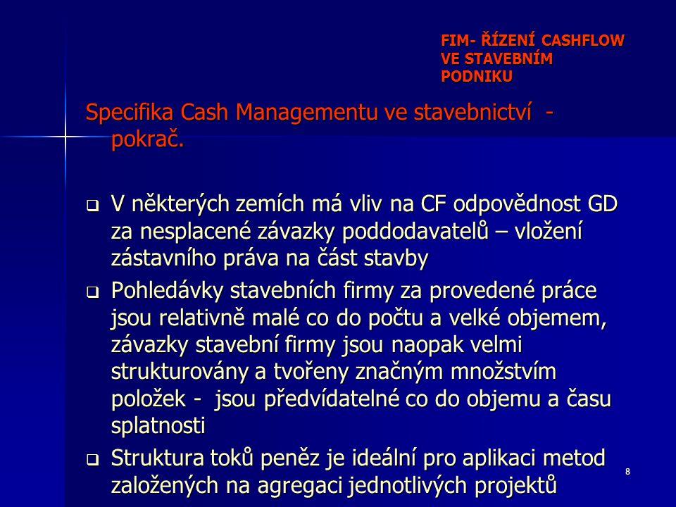 8 FIM- ŘÍZENÍ CASHFLOW VE STAVEBNÍM PODNIKU Specifika Cash Managementu ve stavebnictví - pokrač.