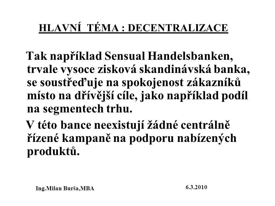 HLAVNÍ TÉMA : DECENTRALIZACE Tak například Sensual Handelsbanken, trvale vysoce zisková skandinávská banka, se soustřeďuje na spokojenost zákazníků mí