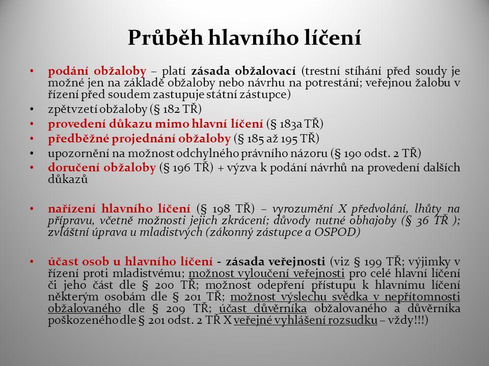 Průběh hlavního líčení podání obžaloby – platí zásada obžalovací (trestní stíhání před soudy je možné jen na základě obžaloby nebo návrhu na potrestání; veřejnou žalobu v řízení před soudem zastupuje státní zástupce) zpětvzetí obžaloby (§ 182 TŘ) provedení důkazu mimo hlavní líčení (§ 183a TŘ) předběžné projednání obžaloby (§ 185 až 195 TŘ) upozornění na možnost odchylného právního názoru (§ 190 odst.