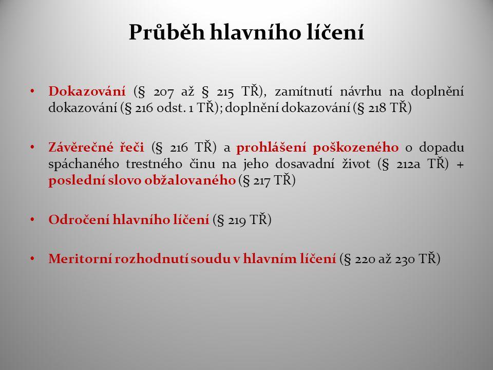 Průběh hlavního líčení Dokazování (§ 207 až § 215 TŘ), zamítnutí návrhu na doplnění dokazování (§ 216 odst. 1 TŘ); doplnění dokazování (§ 218 TŘ) Závě