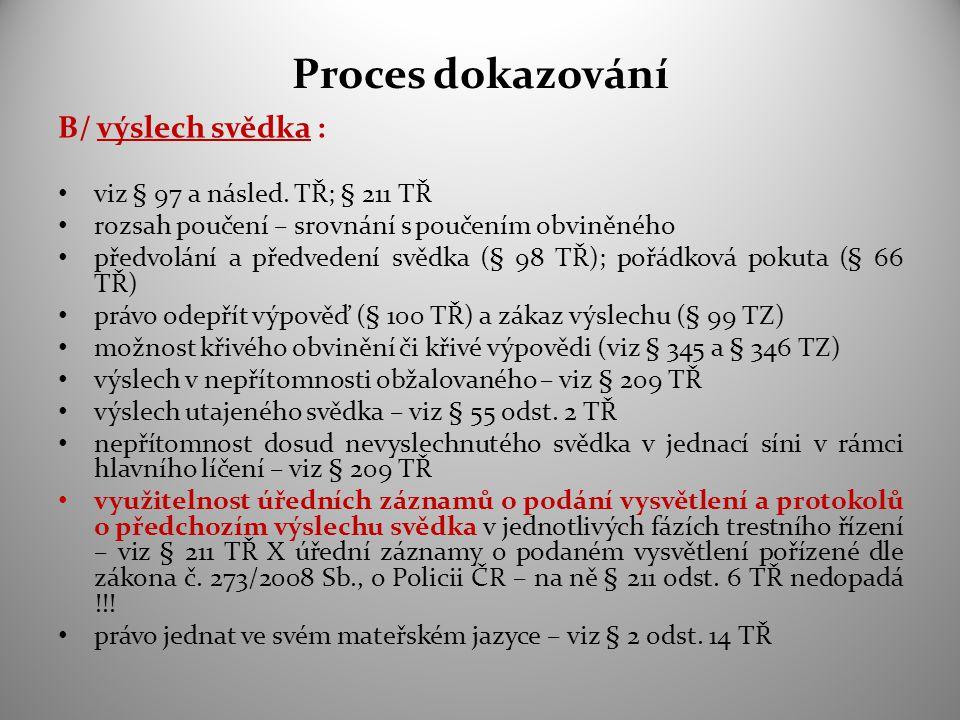 Proces dokazování B/ výslech svědka : viz § 97 a násled. TŘ; § 211 TŘ rozsah poučení – srovnání s poučením obviněného předvolání a předvedení svědka (