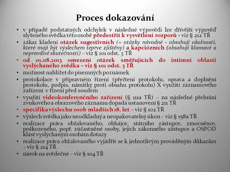 Proces dokazování v případě podstatných odchylek v následné výpovědi lze dřívější výpověď slyšeného svědka této osobě předestřít k vysvětlení rozporů - viz § 212 TŘ zákaz kladení otázek sugestivních (= otázky návodné - obsahují okolnosti, které mají být výslechem teprve zjištěny) a kapciózních (obsahují klamavé a nepravdivé skutečnosti) – viz § 101 odst.