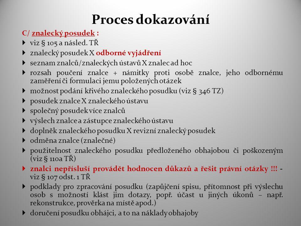 Proces dokazování C/ znalecký posudek :  viz § 105 a násled. TŘ  znalecký posudek X odborné vyjádření  seznam znalců/znaleckých ústavů X znalec ad