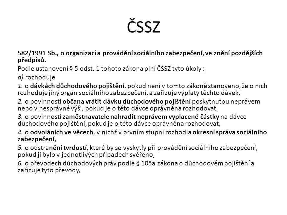 ČSSZ 582/1991 Sb., o organizaci a provádění sociálního zabezpečení, ve znění pozdějších předpisů.