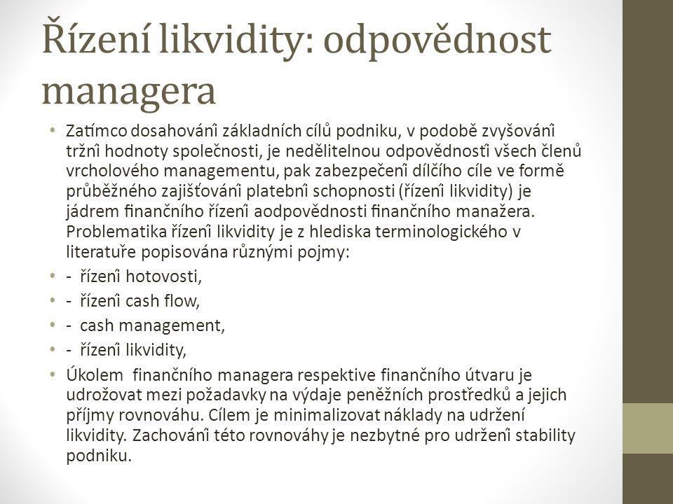 Základní rovnice řízení likvidity CO = CI + CB9 kde CO jsou výdaje (Cash Outgoings), CI – příjmy (Cash Income), CB – zůstatky hotovosti (Cash Balances).