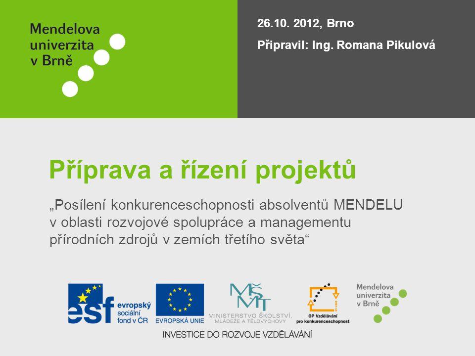 """Příprava a řízení projektů """"Posílení konkurenceschopnosti absolventů MENDELU v oblasti rozvojové spolupráce a managementu přírodních zdrojů v zemích třetího světa 26.10."""