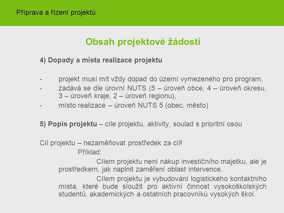 Obsah projektové žádosti 4) Dopady a místa realizace projektu - projekt musí mít vždy dopad do území vymezeného pro program, -zadává se dle úrovní NUT