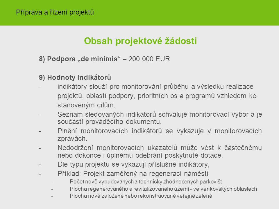 """Obsah projektové žádosti 8) Podpora """"de minimis – 200 000 EUR 9) Hodnoty indikátorů - indikátory slouží pro monitorování průběhu a výsledku realizace projektů, oblastí podpory, prioritních os a programů vzhledem ke stanoveným cílům."""