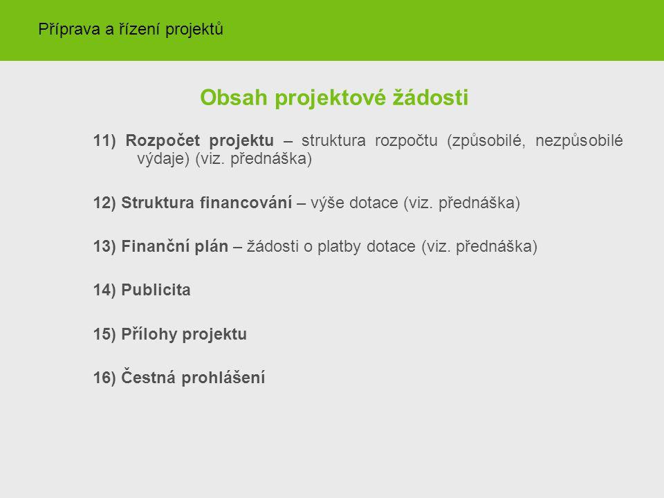 Obsah projektové žádosti 11) Rozpočet projektu – struktura rozpočtu (způsobilé, nezpůsobilé výdaje) (viz. přednáška) 12) Struktura financování – výše