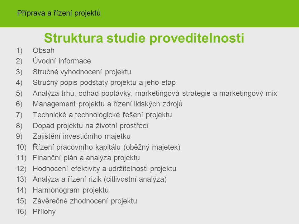 Struktura studie proveditelnosti 1)Obsah 2)Úvodní informace 3)Stručné vyhodnocení projektu 4)Stručný popis podstaty projektu a jeho etap 5)Analýza trh