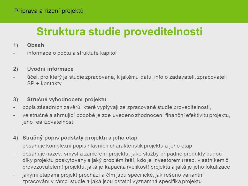 Struktura studie proveditelnosti 1)Obsah -informace o počtu a struktuře kapitol 2) Úvodní informace -účel, pro který je studie zpracována, k jakému da