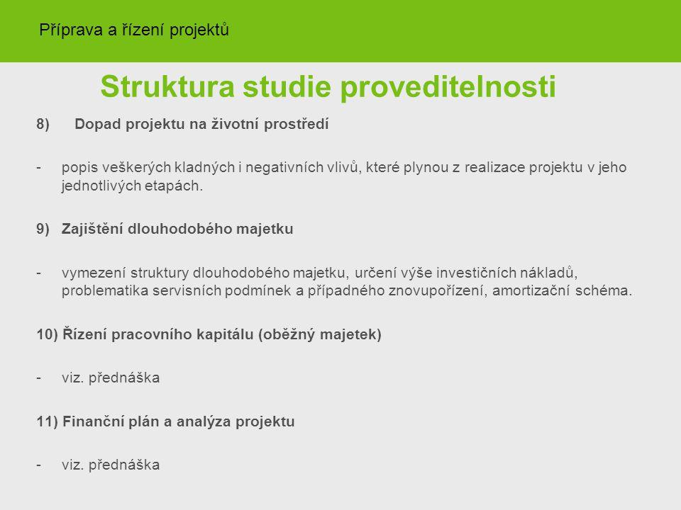 Struktura studie proveditelnosti 8)Dopad projektu na životní prostředí -popis veškerých kladných i negativních vlivů, které plynou z realizace projektu v jeho jednotlivých etapách.