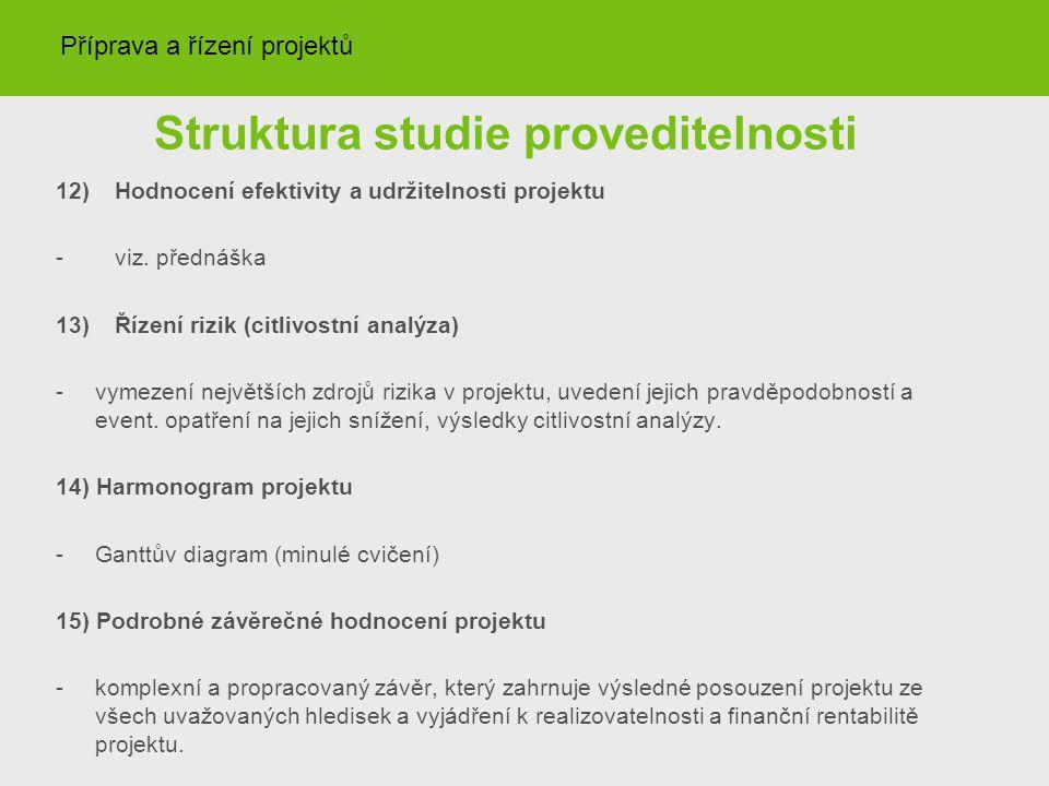 Struktura studie proveditelnosti 12)Hodnocení efektivity a udržitelnosti projektu -viz. přednáška 13)Řízení rizik (citlivostní analýza) -vymezení nejv