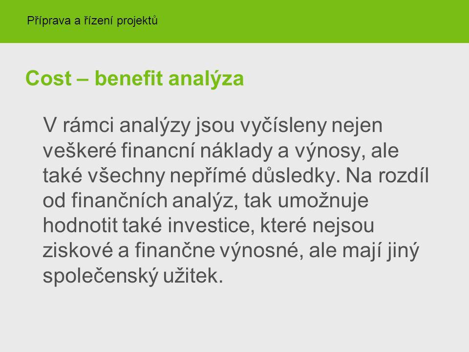 Cost – benefit analýza V rámci analýzy jsou vyčísleny nejen veškeré financní náklady a výnosy, ale také všechny nepřímé důsledky. Na rozdíl od finančn