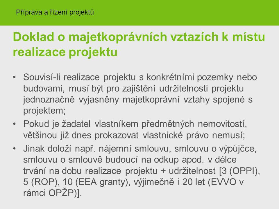 Doklad o majetkoprávních vztazích k místu realizace projektu Souvisí-li realizace projektu s konkrétními pozemky nebo budovami, musí být pro zajištění