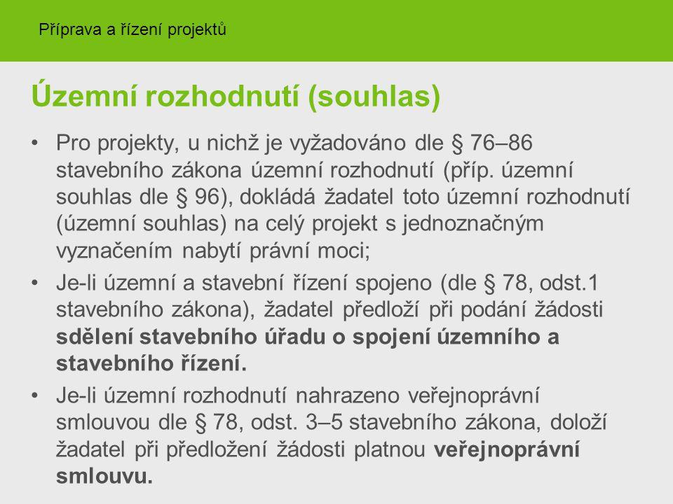 Územní rozhodnutí (souhlas) Pro projekty, u nichž je vyžadováno dle § 76–86 stavebního zákona územní rozhodnutí (příp. územní souhlas dle § 96), doklá