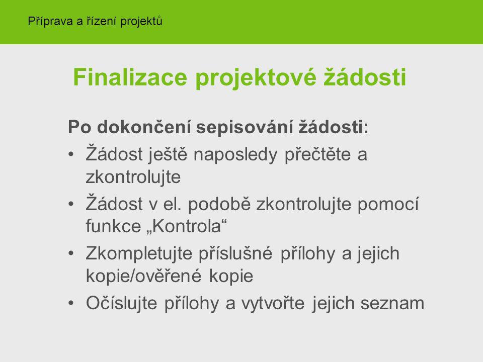 Finalizace projektové žádosti Po dokončení sepisování žádosti: Žádost ještě naposledy přečtěte a zkontrolujte Žádost v el.