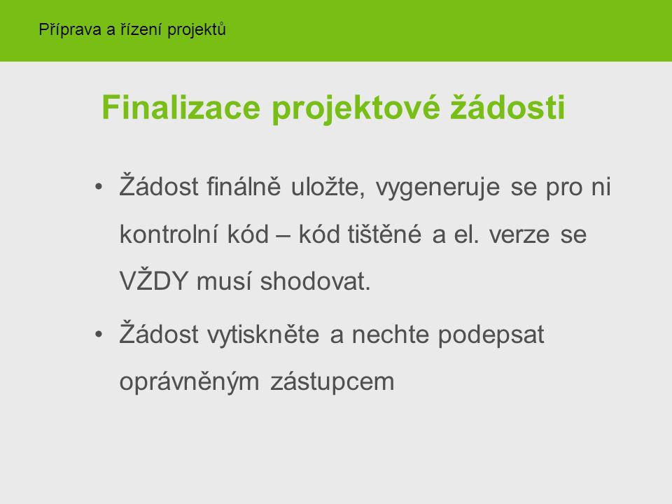 Finalizace projektové žádosti Žádost finálně uložte, vygeneruje se pro ni kontrolní kód – kód tištěné a el. verze se VŽDY musí shodovat. Žádost vytisk