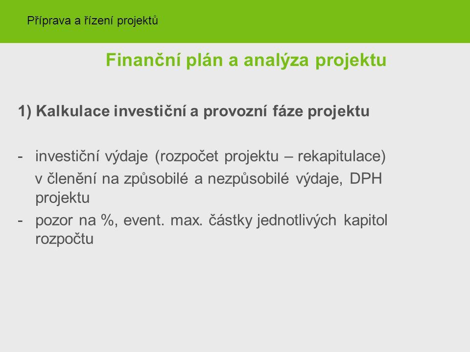Finanční plán a analýza projektu 1) Kalkulace investiční a provozní fáze projektu -investiční výdaje (rozpočet projektu – rekapitulace) v členění na z