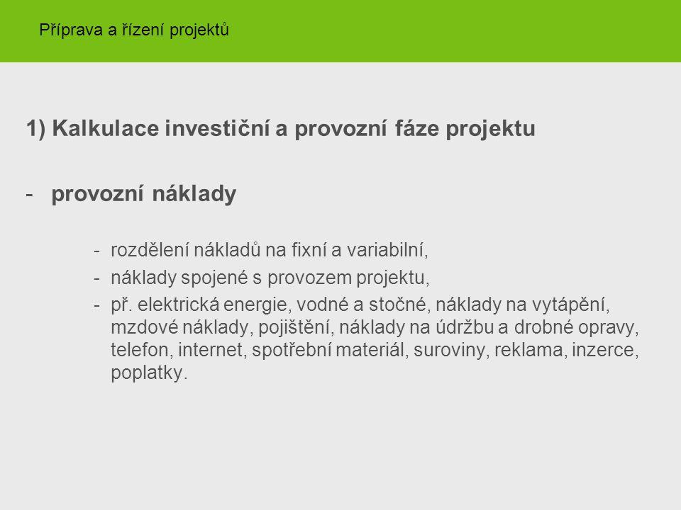 1) Kalkulace investiční a provozní fáze projektu -provozní náklady -rozdělení nákladů na fixní a variabilní, -náklady spojené s provozem projektu, -př.