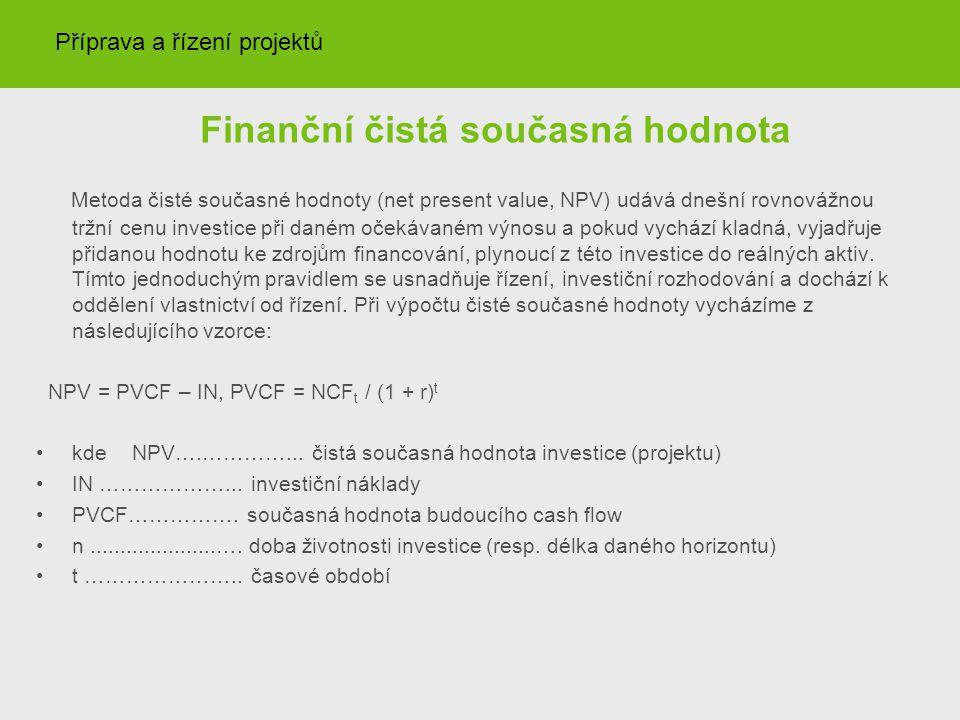 Finanční čistá současná hodnota Metoda čisté současné hodnoty (net present value, NPV) udává dnešní rovnovážnou tržní cenu investice při daném očekávaném výnosu a pokud vychází kladná, vyjadřuje přidanou hodnotu ke zdrojům financování, plynoucí z této investice do reálných aktiv.