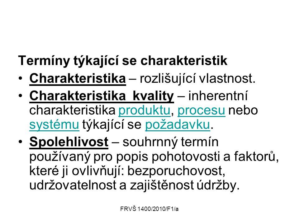 FRVŠ 1400/2010/F1/a Termíny týkající se charakteristik Charakteristika – rozlišující vlastnost. Charakteristika kvality – inherentní charakteristika p
