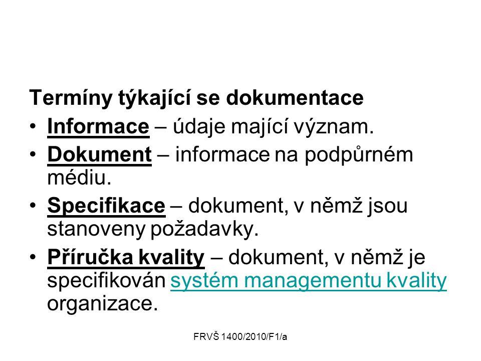 FRVŠ 1400/2010/F1/a Termíny týkající se dokumentace Informace – údaje mající význam. Dokument – informace na podpůrném médiu. Specifikace – dokument,