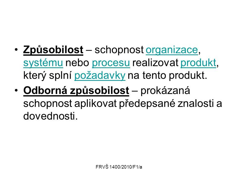 FRVŠ 1400/2010/F1/a Způsobilost – schopnost organizace, systému nebo procesu realizovat produkt, který splní požadavky na tento produkt.organizace sys