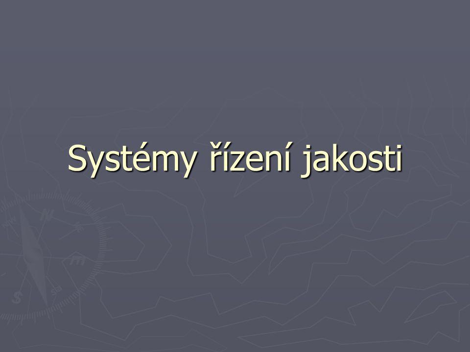 Systémy řízení jakosti obecné zásady řízení jakosti v technických oborech ► S rozvojem tržních vztahů a jejich globalizací dochází k sjednocování názorů na efektivní systém usměrňující řízení organizací – po historickém vývoji se uplatňují normy ISO řady 9000 (v ČR převzaté do systémů EN a ČSN pod názvem Systémy managementu jakosti ► Zásady managementu jakosti  Zaměření na zákazníka  Vůdčí schopnosti řídících pracovníků  Zapojení zaměstnanců do aktivit ve prospěch firmy  Procesní přístup  Systémový přístup k managementu  Trvalé zlepšování procesů a systémů  Orientace na fakta (analýza dat a informací)  Vzájemná prospěšnost vztahů s dodavateli