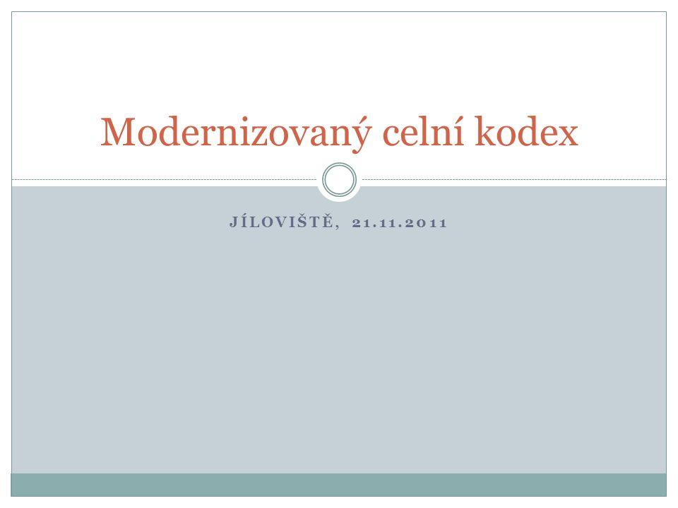 JÍLOVIŠTĚ, 21.11.2011 Modernizovaný celní kodex