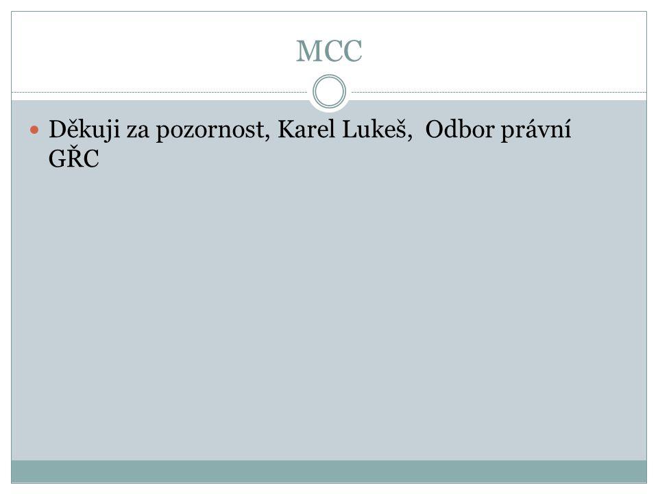 MCC Děkuji za pozornost, Karel Lukeš, Odbor právní GŘC