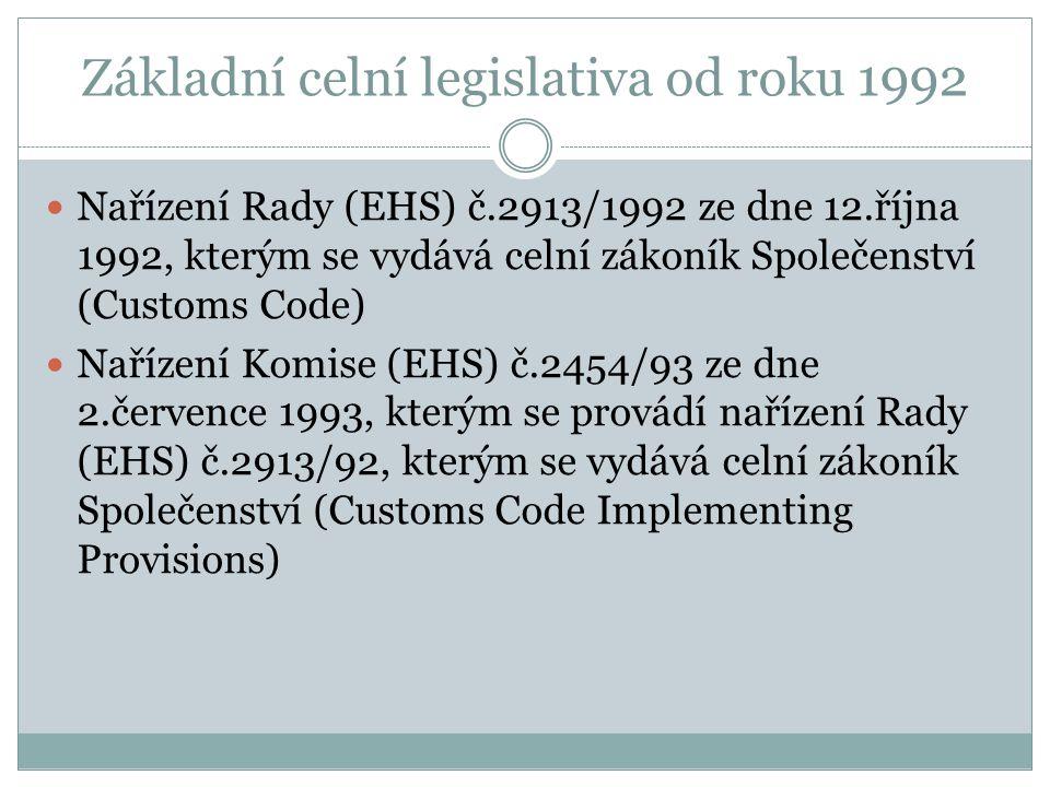 Základní celní legislativa od roku 1992 Nařízení Rady (EHS) č.2913/1992 ze dne 12.října 1992, kterým se vydává celní zákoník Společenství (Customs Cod