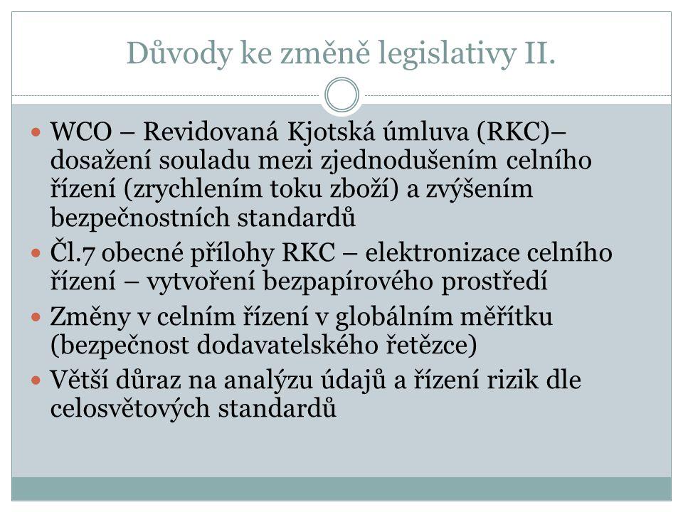 Důvody ke změně legislativy II. WCO – Revidovaná Kjotská úmluva (RKC)– dosažení souladu mezi zjednodušením celního řízení (zrychlením toku zboží) a zv