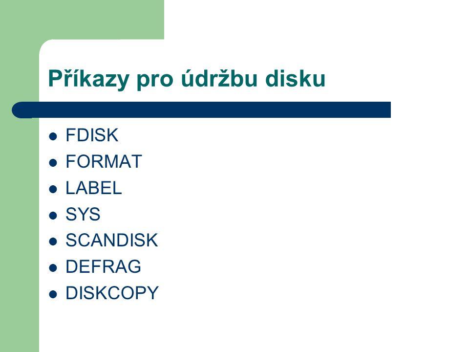 Příkazy pro údržbu disku FDISK FORMAT LABEL SYS SCANDISK DEFRAG DISKCOPY