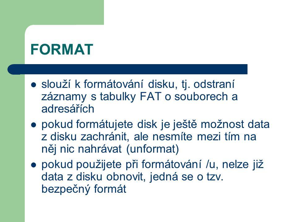 FORMAT slouží k formátování disku, tj. odstraní záznamy s tabulky FAT o souborech a adresářích pokud formátujete disk je ještě možnost data z disku za