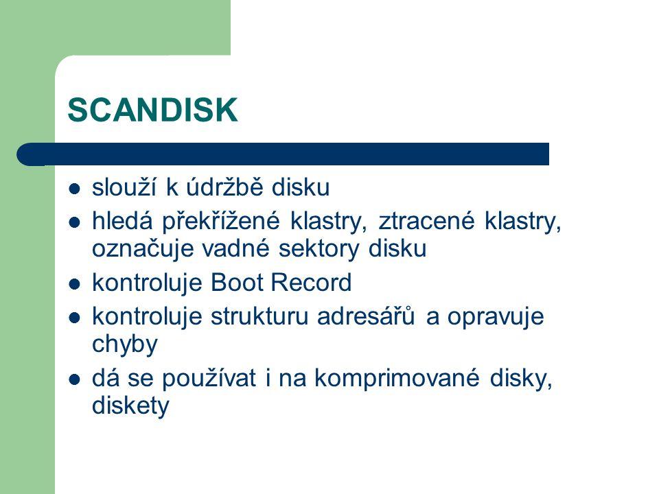 SCANDISK slouží k údržbě disku hledá překřížené klastry, ztracené klastry, označuje vadné sektory disku kontroluje Boot Record kontroluje strukturu ad