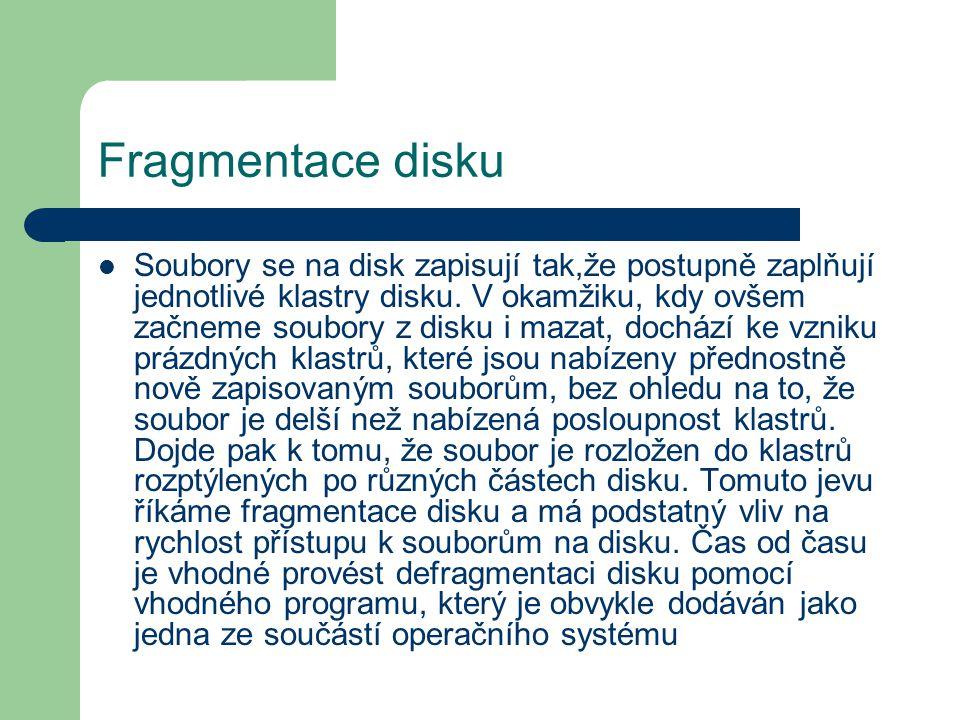 Fragmentace disku Soubory se na disk zapisují tak,že postupně zaplňují jednotlivé klastry disku. V okamžiku, kdy ovšem začneme soubory z disku i mazat