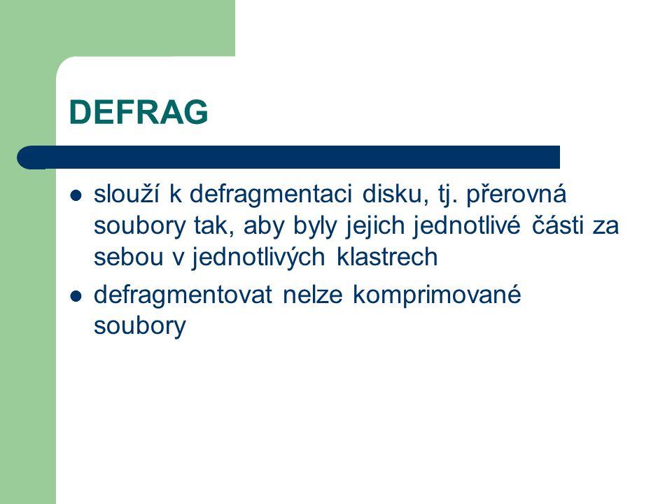 DEFRAG slouží k defragmentaci disku, tj. přerovná soubory tak, aby byly jejich jednotlivé části za sebou v jednotlivých klastrech defragmentovat nelze
