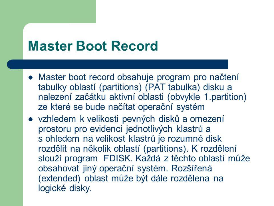 Master Boot Record Master boot record obsahuje program pro načtení tabulky oblastí (partitions) (PAT tabulka) disku a nalezení začátku aktivní oblasti