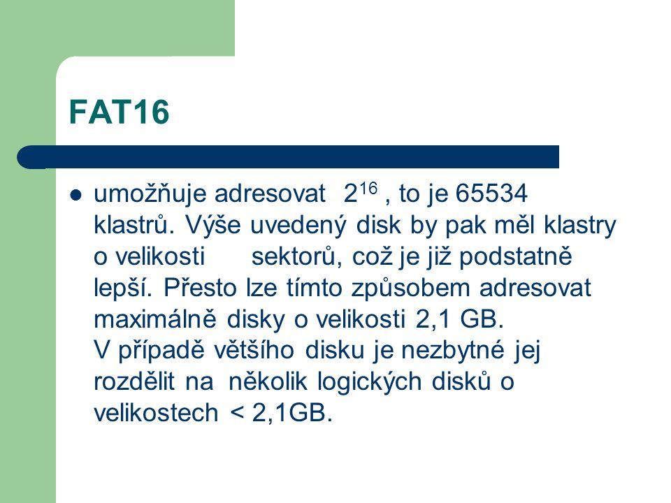 FAT16 umožňuje adresovat 2 16, to je 65534 klastrů. Výše uvedený disk by pak měl klastry o velikosti 16 sektorů, což je již podstatně lepší. Přesto lz