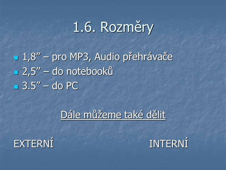 """1.6. Rozměry 1,8"""" – pro MP3, Audio přehrávače 1,8"""" – pro MP3, Audio přehrávače 2,5'' – do notebooků 2,5'' – do notebooků 3.5"""" – do PC 3.5"""" – do PC Dál"""